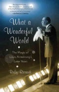 What a Wonderful World: The Magic of Louis Armstrong's Later Years (Paperback)