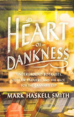 Heart of Dankness: Underground Botanists, Outlaw Farmers, and the Race for the Cannabis Cup (Paperback)