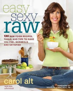 Easy Sexy Raw: 130 Raw Food Recipes, Tools, and Tips to Make You Feel Gorgeous and Satisfied (Paperback)