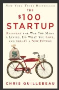 The $100 Startup: Reinvent the Way You Make a Living, Do What You Love, and Create a New Future (Hardcover)