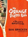 My Orange Duffel Bag: A Journey to Radical Change (Hardcover)