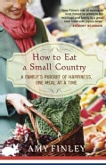 How to Eat a Small Country: A Family's Pursuit of Happiness, One Meal at a Time (Paperback)