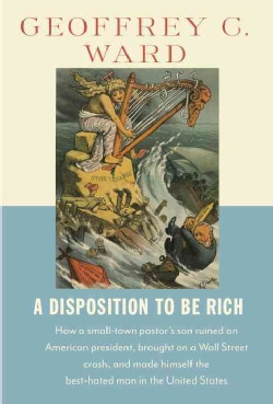 A Disposition to Be Rich: How a Small-Town Pastor's Son Ruined an American President, Brought on a Wall Street Cr... (Hardcover)