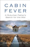 Cabin Fever: A Suburban Father's Search for the Wild (Paperback)
