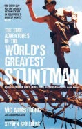The True Adventures of the World's Greatest Stuntman: My Life As Indiana Jones, James Bond, Superman and Other Mo... (Paperback)