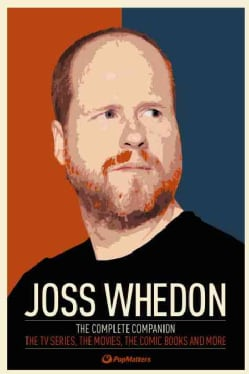 Joss Whedon: The Complete Companion: The TV Series, the Movies, the Comic Books and More (Paperback)