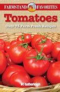 Tomatoes: Over 75 Farm Fresh Recipes (Paperback)