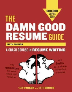 The Damn Good Resume Guide: A Crash Course in Resume Writing (Paperback)