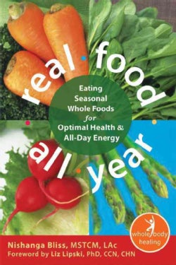 Real Food All Year: Eating Seasonal Whole Foods for Optimal Health & All-Day Energy (Paperback)