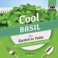 Cool Basil from Garden to Table: How to Plant, Grow, and Prepare Basil (Hardcover)