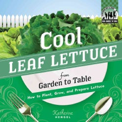 Cool Leaf Lettuce from Garden to Table: How to Plant, Grow, and Prepare Lettuce (Hardcover)
