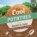 Cool Potatoes from Garden to Table: How to Plant, Grow, and Prepare Potatoes (Hardcover)