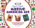 Super Simple Native American Art: Fun and Easy Art from Around the World (Hardcover)