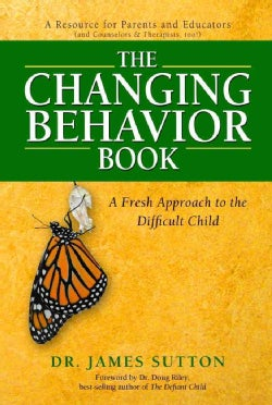 The Changing Behavior Book: A Fresh Approach to the Difficult Child (Paperback)