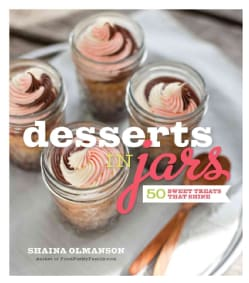 Desserts in Jars: 50 Sweet Treats That Shine (Spiral bound)