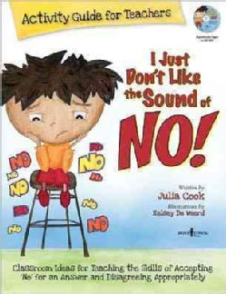 I Just Don't Like the Sound of No!: Activity Guide for Teachers: Classroom Ideas for Teaching the Skills of Accepting 'No' fo...