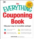 The Everything Couponing Book: Clip Your Way to Incredible Savings! (Paperback)