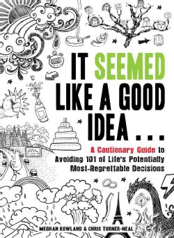 It Seemed Like a Good Idea...: A Cautionary Guide to Avoiding 101 of Life's Potentially Most-Regrettable Decisions (Paperback)