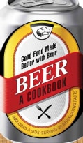 Beer - A Cookbook: Good Food Made Better With Beer (Hardcover)