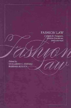 Fashion Law: A Guide for Designers, Fashion Executives and Attorneys (Paperback)