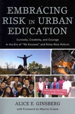 "Embracing Risk in Urban Education: Curiosity, Creativity, and Courage in the Era of ""No Excuses"" and Relay Race R... (Paperback)"