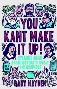 You Kant Make It Up: Strange Ideas from History's Great Philosophers (Paperback)