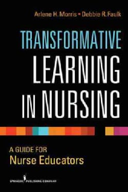 Transformative Learning in Nursing: A Guide for Nurse Educators (Paperback)