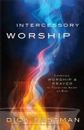 Intercessory Worship: Combining Worship & Prayer to Touch the Heart of God (Paperback)