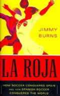 La Roja: How Soccer Conquered Spain and How Spanish Soccer Conquered the World (Paperback)