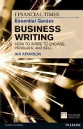Business Writing: How to Write to Engage, Persuade and Sell (Paperback)