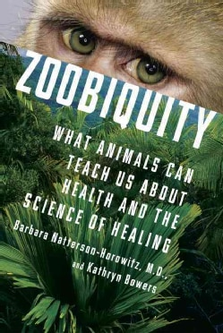 Zoobiquity: What Animals Can Teach Us About Health and the Science of Healing (Hardcover)