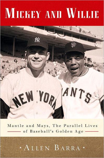 Mickey and Willie: Mantle and Mays, the Parallel Lives of Baseball's Golden Age (Hardcover)
