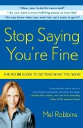Stop Saying You're Fine: The No-BS Guide to Getting What You Want (Paperback)