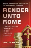Render Unto Rome: The Secret Life of Money in the Catholic Church (Paperback)