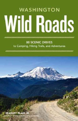 Wild Roads Washington: 80 Scenic Drives to Camping, Hiking Trails, and Adventures (Paperback)