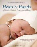 Heart and Hands: A Midwife's Guide to Pregnancy and Birth (Paperback)