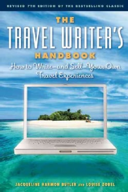 The Travel Writer's Handbook: How to Write - and Sell - Your Own Travel Experiences (Paperback)