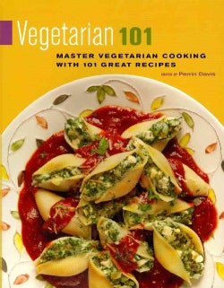 Vegetarian 101: Master Vegetarian Cooking With 101 Great Recipes (Paperback)