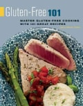 Gluten-Free 101: Master Gluten-Free Cooking With 101 Great Recipes (Paperback)