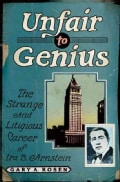 Unfair to Genius: The Strange and Litigious Career of Ira B. Arnstein (Hardcover)