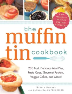 The Muffin Tin Cookbook: 200 Fast, Delicious Mini-pies, Pasta Cups, Gourmet Pockets, Veggie Cakes, and More! (Paperback)