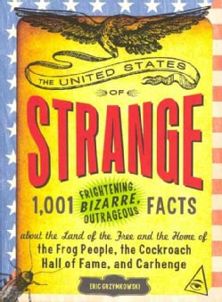 The United States of Strange: 1,001 Frightening, Bizarre, Outrageous Facts About the Land of the Free and the Hom... (Paperback)