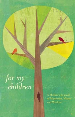 For My Children: A Mother's Journal of Memories, Wishes and Wisdom (Hardcover)