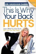 This Is Why Your Back Hurts: Learn What You Can Do to Get Rid of the Pain (Paperback)