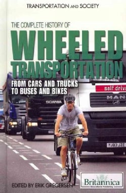 The Complete History of Wheeled Transportation: From Cars and Trucks to Buses and Bikes (Hardcover)