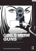Girls With Guns: Firearms, Feminism, and Militarism (Paperback)