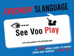 French Slanguage: A Fun Visual Guide to French Terms and Phrases (Paperback)