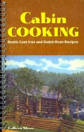 Cabin Cooking: Rustic Cast Iron and Dutch Oven Recipes (Spiral bound)