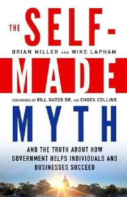 The Self-Made Myth: And the Truth About How Government Helps Individuals and Businesses Succeed (Paperback)