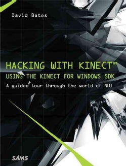 Hacking With the Microsoft Kinect Beta Sdk: A Guided Tour Through the World of Nui (Paperback)